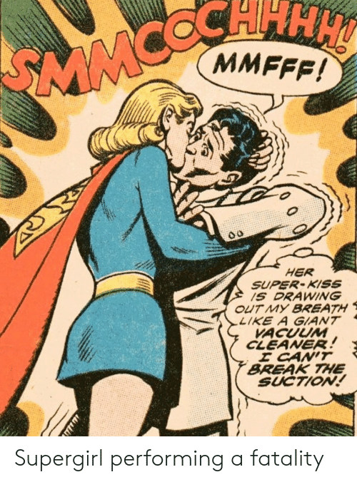 fatality: CHHH  MMFFF!  SMMC  HER  SUPER-KISS  1S DRAWING  OUT MY BREATH  LIKE A GIANT  VACUUM  CLEANER!  E CAN'T  BREAK THE  SUCTION!  76 Supergirl performing a fatality