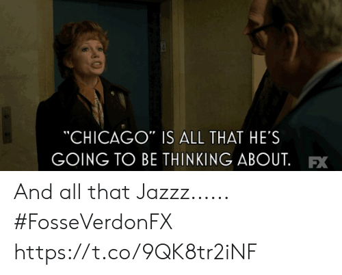 """Chicago, Memes, and All That: CHICAGO"""" IS ALL THAT HE'S  GOING TO BE THINKING ABOUT.FX And all that Jazzz...... #FosseVerdonFX https://t.co/9QK8tr2iNF"""