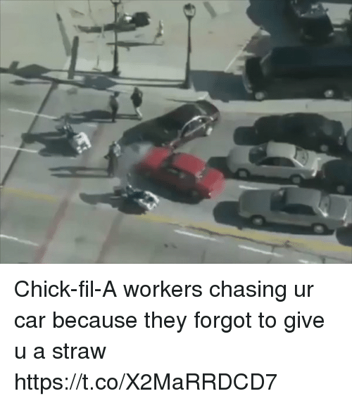 Carli: Chick-fil-A workers chasing ur car because they forgot to give u a straw https://t.co/X2MaRRDCD7
