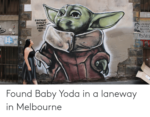 Yoda, Chicken, and Baby: CHICKEN  NUGGET  I WANT  MMM...  YES  AMEPUKO  СИСАЛА  BECAA,  JE CTP  AMOE  PURK UST  %23  e sun  Sining  lave Found Baby Yoda in a laneway in Melbourne