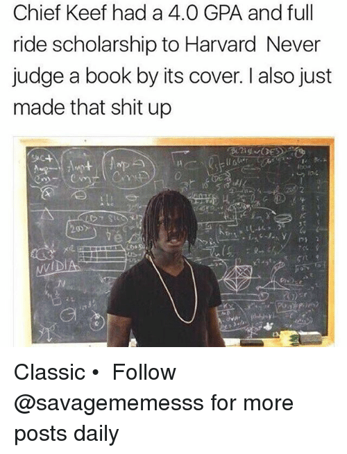 Keefs: Chief Keef had a 4.0 GPA and full  ride scholarship to Harvard Never  judge a book by its cover. also just  made that shit up Classic • ➫➫ Follow @savagememesss for more posts daily