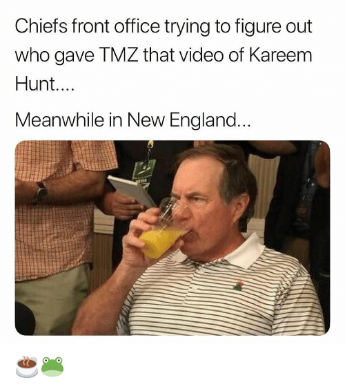England, Sports, and Chiefs: Chiefs front office trying to figure out  who gave TMZ that video of Kareem  Hunt.  Meanwhile in New England ☕️🐸