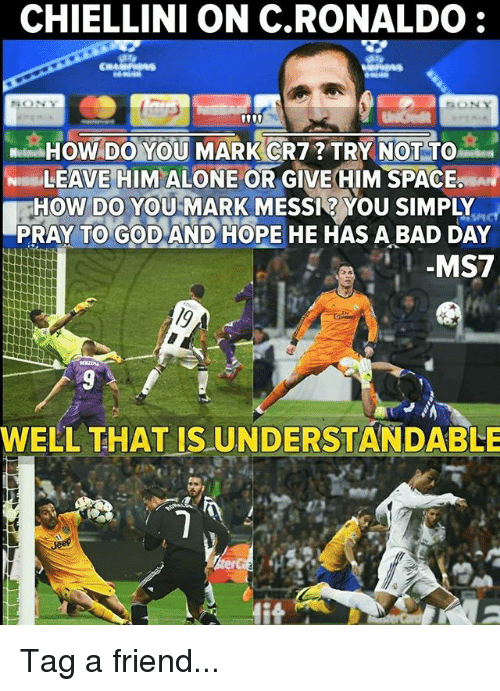Being Alone, Bad, and Bad Day: CHIELLINI ON C.RONALDO  HOW DO YOU MARK CR7? TRY NOT TO  LEAVE HIM ALONE OR GIVE CIM SPAC  PRAY TO GOD AND HOPE HE HAS A BAD DAY  Mi  WELL THAT IS UNDERSTANDABLE Tag a friend...