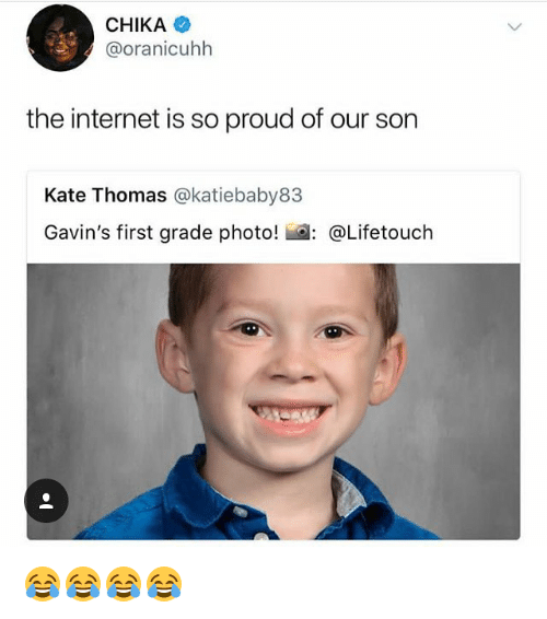 Internet, Memes, and Proud: CHIKA  @oranicuhh  the internet is so proud of our son  Kate Thomas @katiebaby83  Gavin's first grade photo! : @Lifetouch 😂😂😂😂