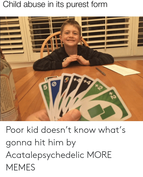 Dank, Memes, and Target: Child abuse in its purest form  +4 +4 +2  5 0  +2 Poor kid doesn't know what's gonna hit him by Acatalepsychedelic MORE MEMES