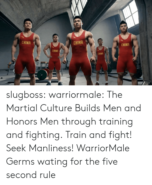 Martial: CHINA  CHINA  CHINA  CHINA  CHINA slugboss: warriormale:   The Martial Culture Builds Men and Honors Men through training and fighting. Train and fight! Seek Manliness! WarriorMale   Germs wating for the five second rule