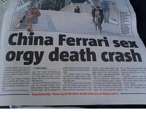 """Outraged: China Ferrari sex  orgy death crash  in a """"high speed sex game an n last mceth ef a paurty lcader's wile to his so'scanddss death  Neil Heywood  tor of the Commanit pany  King cutleta, a upa of etical fear  that the public will be outraged by  nounced dedeaina's laher,Ling  Mul had been transferred to a nes  uual..mbs""""  kb ping toadM ด้ y of Xile  poe-the no oposa umplu  lalo danti"""" puswa-  Keep Dublin tidy-Please recycle this Metro Herald when you are finished with"""
