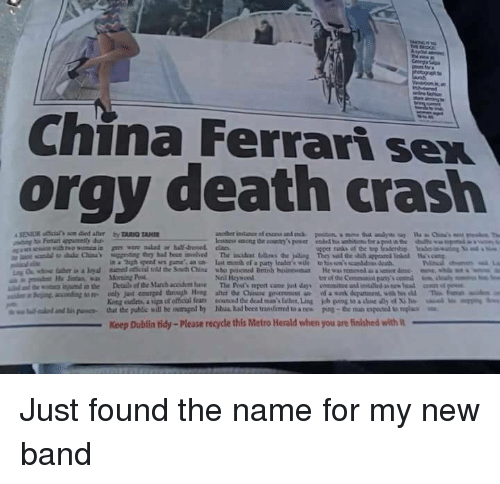 """Outraged: China Ferrari sex  orgy death crash  in a """"high speed sex game an n last mceth ef a paurty lcader's wile to his so'scanddss death  Neil Heywood  tor of the Commanit pany  King cutleta, a upa of etical fear  that the public will be outraged by  nounced dedeaina's laher,Ling  Mul had been transferred to a nes  uual..mbs""""  kb ping toadM ด้ y of Xile  poe-the no oposa umplu  lalo danti"""" puswa-  Keep Dublin tidy-Please recycle this Metro Herald when you are finished with Just found the name for my new band"""