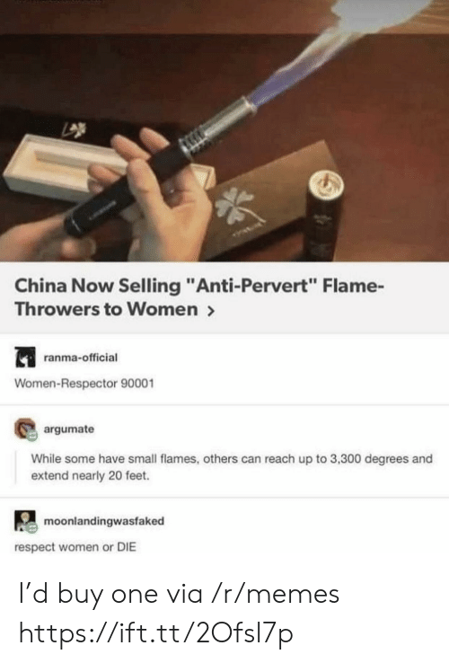 "Memes, Respect, and China: China Now Selling ""Anti-Pervert Flame-  Throwers to Women >  ranma-official  Women-Respector 90001  argumate  While some have small flames, others can reach up to 3,300 degrees and  extend nearly 20 feet.  moonlandingwasfaked  respect women or DIE I'd buy one via /r/memes https://ift.tt/2Ofsl7p"