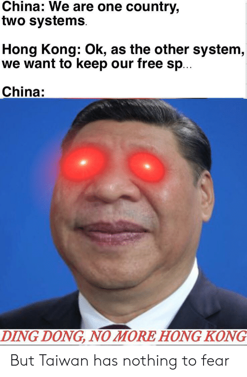 China, Free, and Hong Kong: China: We are one country,  two systems  Hong Kong: Ok, as the other system,  we want to keep our free sp...  China:  DING DONG, NO MORE HONG KONG But Taiwan has nothing to fear