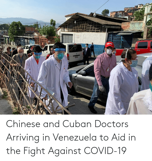 Venezuela: Chinese and Cuban Doctors Arriving in Venezuela to Aid in the Fight Against COVID-19