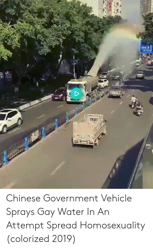 Chinese, Water, and Government: Chinese Government Vehicle Sprays Gay Water In An Attempt Spread Homosexuality (colorized 2019)