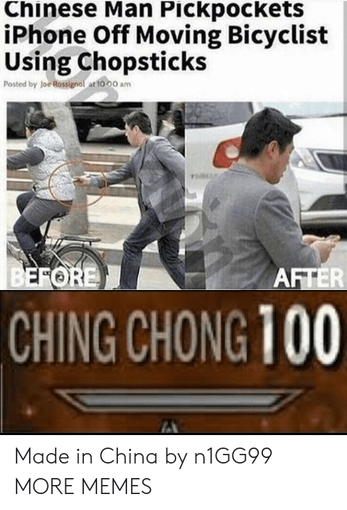 chong: Chinese Man Pickpockets  iPhone Off Moving Bicyclist  Using Chopsticks  Posted by Joe Rossignol at 10,00 am  CHING CHONG 100 Made in China by n1GG99 MORE MEMES