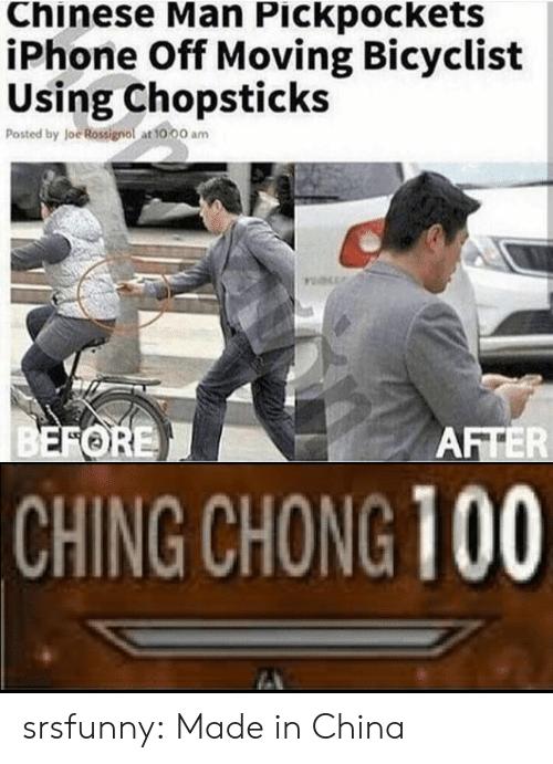 chong: Chinese Man Pickpockets  iPhone Off Moving Bicyclist  Using Chopsticks  Posted by Joe Rossignol at 10,00 am  CHING CHONG 100 srsfunny:  Made in China