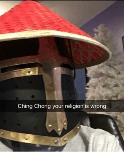 chong: Ching Chong your religion is wrong