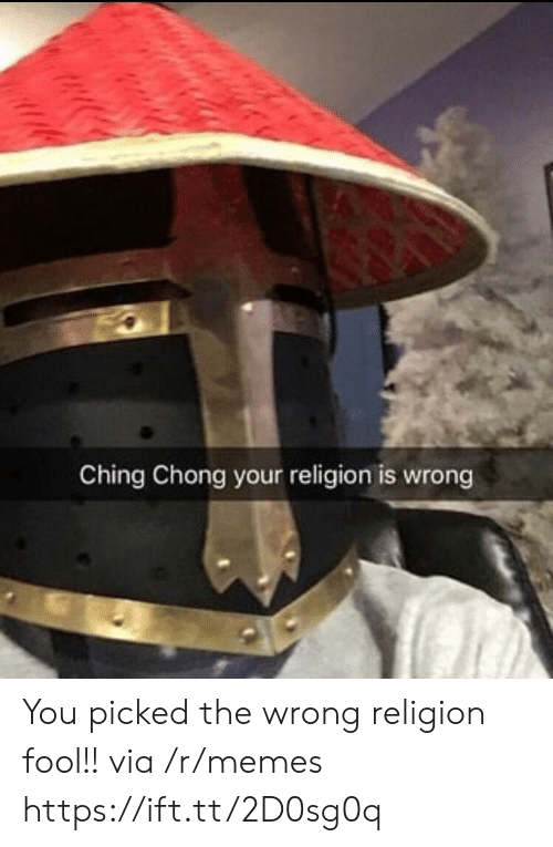 chong: Ching Chong your religion is wrong You picked the wrong religion fool!! via /r/memes https://ift.tt/2D0sg0q