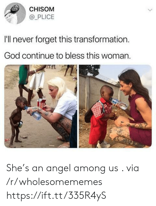 transformation: CHISOM  @PLICE  I'll never forget this transformation.  God continue to bless this woman.  > She's an angel among us . via /r/wholesomememes https://ift.tt/335R4yS