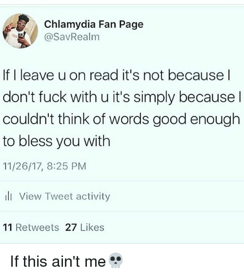 chlamydia: Chlamydia Fan Page  @SavRealm  If I leave u on read it's not because l  don't fuck with u it's simply because l  couldn't think of words good enough  to bless you with  11/26/17, 8:25 PM  li View Tweet activity  11 Retweets 27 Likes If this ain't me💀