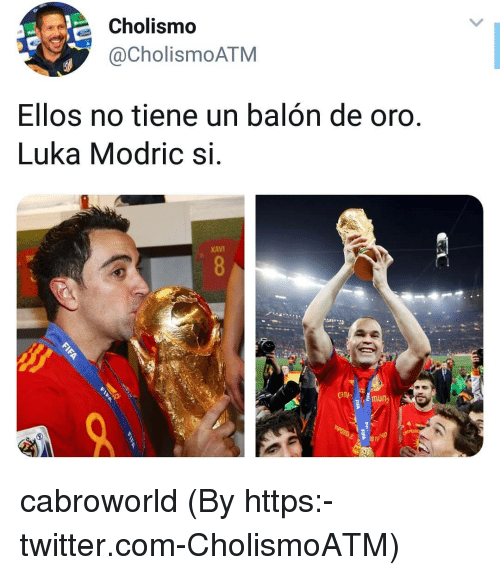 Twitter, Com, and Xavi: Cholismo  @CholismoATM  Ellos no tiene un balon de oro  Luka Modric si  XAVI  mun  is n cabroworld (By https:-twitter.com-CholismoATM)