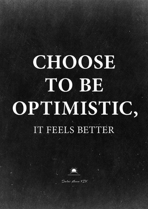 Optimistic, Feels, and Choose: CHOOSE  TO BE  OPTIMISTIC  IT FEELS BETTER