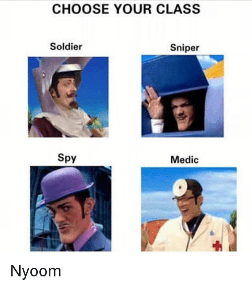 choose your class soldier sniper spy medic nyoom 25352002 🇲🇽 25 best memes about paladin paladin memes,Nyoom Meme