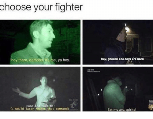 Ass, Regret, and Eat My Ass: choose your fighter  hey there, demons t's me, ya boy.  Hoy, ghouls/ The boys are horol  come and harm me!  (I would later regret that command)  เพื่  Eat my ass, spirits!
