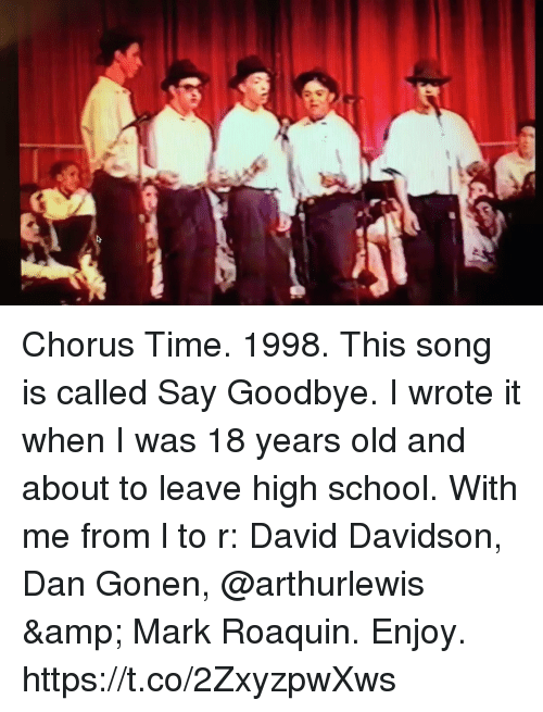 davidson: Chorus Time. 1998. This song is called Say Goodbye.  I wrote it when I was 18 years old and about to leave high school.  With me from l to r: David Davidson, Dan Gonen, @arthurlewis & Mark Roaquin. Enjoy. https://t.co/2ZxyzpwXws