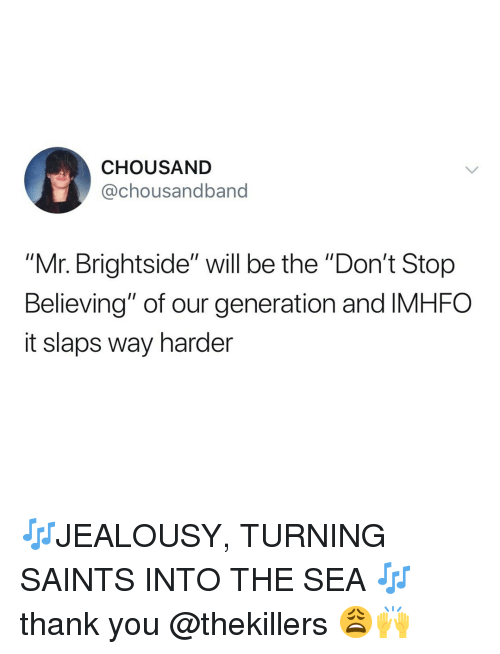 """Don't Stop Believing, New Orleans Saints, and Thank You: CHOUSAND  @chousandband  """"Mr. Brightside"""" will be the """"Don't Stop  Believing"""" of our generation and IMHFO  it slaps way harder 🎶JEALOUSY, TURNING SAINTS INTO THE SEA 🎶 thank you @thekillers 😩🙌"""