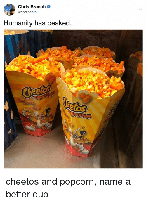 Cheetos, Popcorn, and Relatable: Chris Branch  @cbranch89  Humanity has peaked.  tos cheetos and popcorn, name a better duo