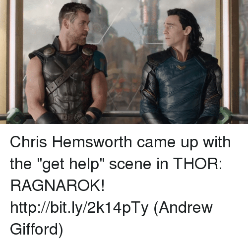 "Chris Hemsworth, Memes, and Help: Chris Hemsworth came up with the ""get help"" scene in THOR: RAGNAROK! http://bit.ly/2k14pTy  (Andrew Gifford)"