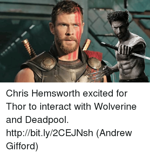 Chris Hemsworth, Memes, and Wolverine: Chris Hemsworth excited for Thor to interact with Wolverine and Deadpool. http://bit.ly/2CEJNsh  (Andrew Gifford)