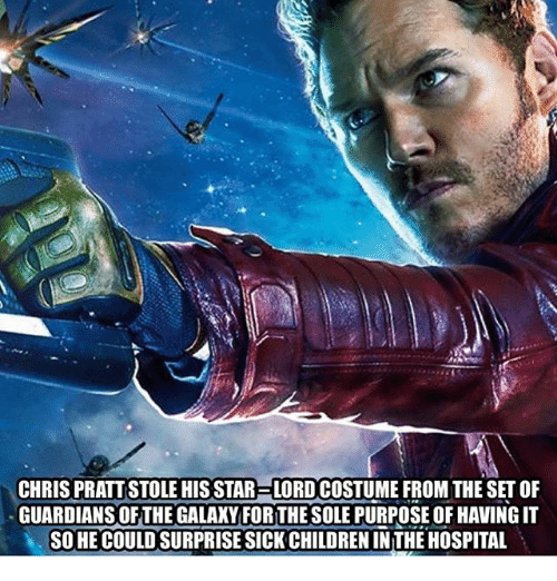 Children, Memes, and Hospital: CHRIS PRATTSTOLE HIS STAR LORD COSTUME FROM THE SET OF  GUARDIANS OFTHE GALAKYFOR THE SOLE PURPOSE OF HAVING IT  SO HE COULD SURPRISE SICK CHILDREN IN THE HOSPITAL