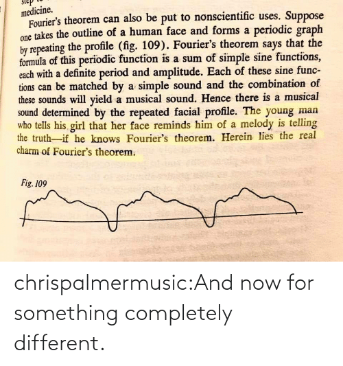 different: chrispalmermusic:And now for something completely different.
