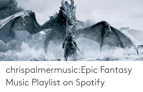 Spotify: chrispalmermusic:Epic Fantasy Music Playlist on Spotify
