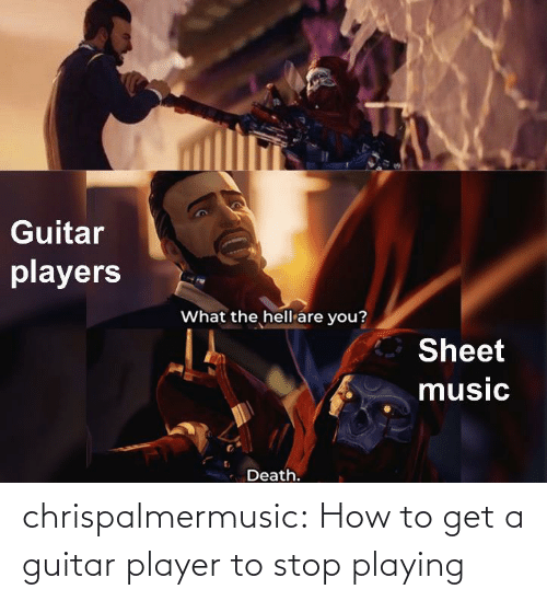 Guitar: chrispalmermusic:  How to get a guitar player to stop playing