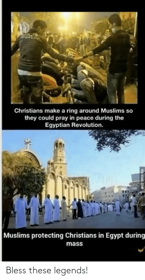 legends: Christians make a ring around Muslims so  they could pray in peace during the  Egyptian Revolution.  Muslims protecting Christians in Egypt during  mass  VA OGAG COM Bless these legends!