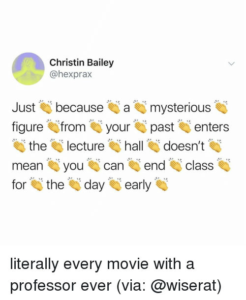 Movie, Relatable, and Via: Christin Bailey  @hexprax  Just because amysterious  figure from ypastenters  the lecture all doesn't ie  meanyoucanendclass  for the day early literally every movie with a professor ever (via: @wiserat)
