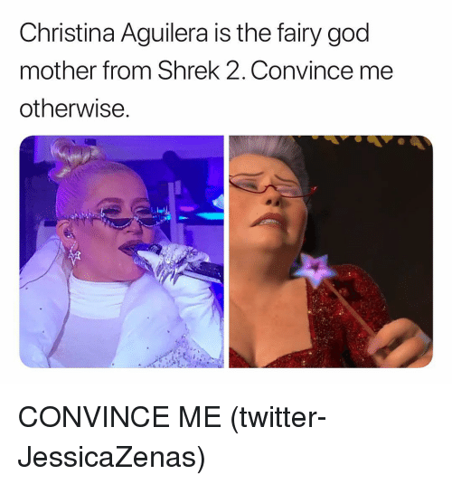 Grindr: Christina Aguilera is the fairy god  mother from Shrek 2, Convince me  otherwise CONVINCE ME (twitter-JessicaZenas)