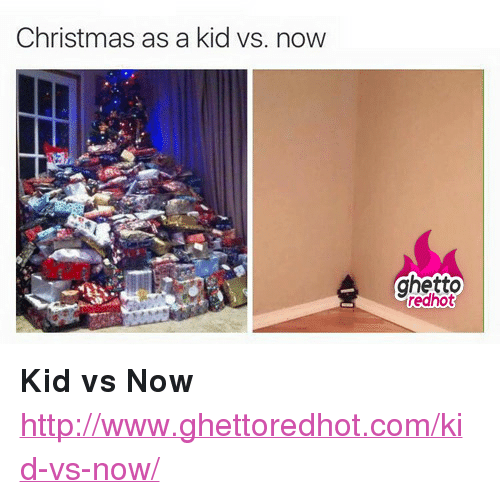 """Kid Vs: Christmas as a kid vs. now  ghetto  redhot <p><strong>Kid vs Now</strong></p><p><a href=""""http://www.ghettoredhot.com/kid-vs-now/"""">http://www.ghettoredhot.com/kid-vs-now/</a></p>"""