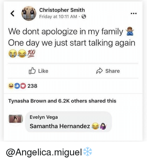 Miguel: Christopher Smith  Friday at 10:11 AM O  We dont apologize in my family  One day we just start talking again  Like  Share  238  Tynasha Brown and 6.2K others shared this  Evelyn Vega  Samantha Hernandez @Angelica.miguel❄
