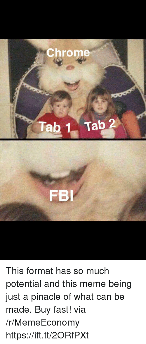 Chrome, Fbi, and Meme: Chrome  Tab 1 Tab 2  FBI This format has so much potential and this meme being just a pinacle of what can be made. Buy fast! via /r/MemeEconomy https://ift.tt/2ORfPXt