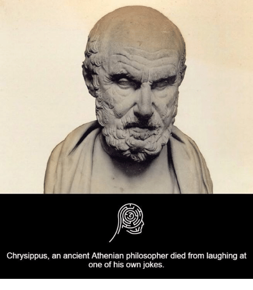 Died From Laughing: Chrysippus, an ancient Athenian philosopher died from laughing at  one of his own jokes.