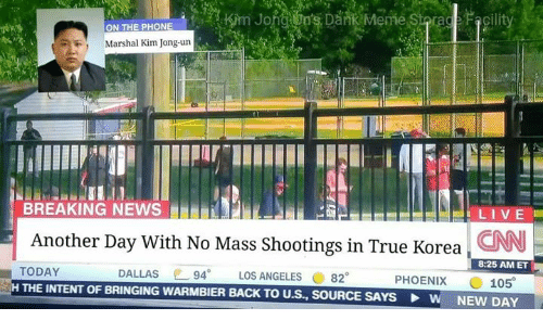 Dank, Kim Jong-Un, and News: cil  ON THE PHONE  F, Marshal Kim Jong-un  BREAKING NEWS  LIVE  Another Day With No Mass Shootings in True Korea  8:25 AM ET  TODAY  DALLAS  94  LOS ANGELES  82  PHOENIX  105  H THE INTENT OF BRINGING  wARMBIER BACK TO U.S., SOURCE SAYS W NEW DAY