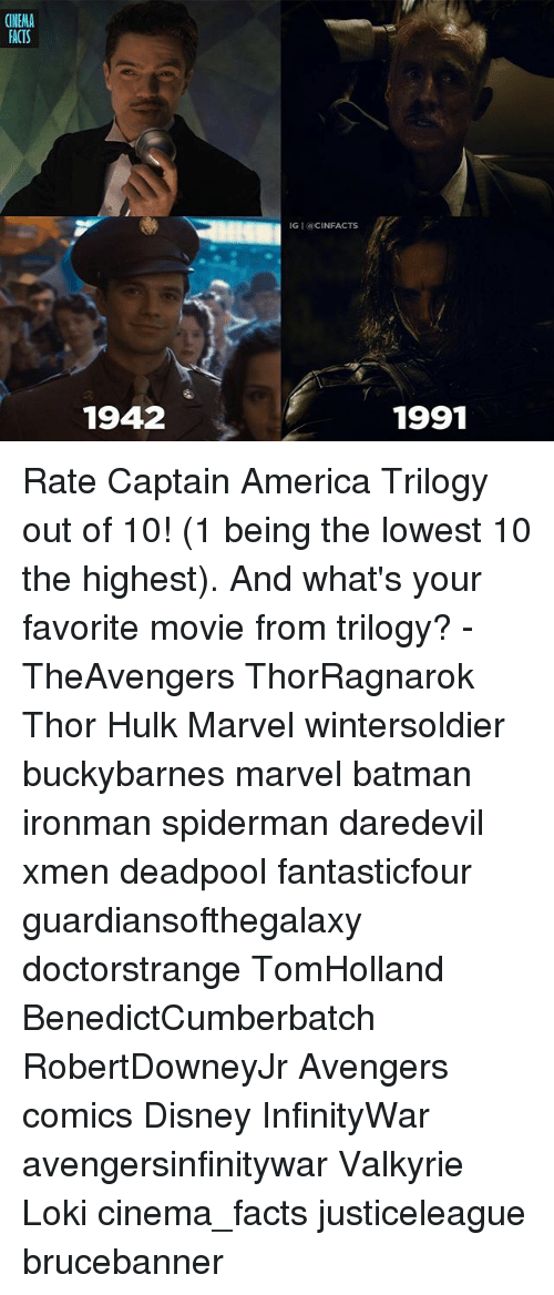 Lokie: CINEMA  ACTS  IG I @CINFACTS  1942  1991 Rate Captain America Trilogy out of 10! (1 being the lowest 10 the highest). And what's your favorite movie from trilogy? - TheAvengers ThorRagnarok Thor Hulk Marvel wintersoldier buckybarnes marvel batman ironman spiderman daredevil xmen deadpool fantasticfour guardiansofthegalaxy doctorstrange TomHolland BenedictCumberbatch RobertDowneyJr Avengers comics Disney InfinityWar avengersinfinitywar Valkyrie Loki cinema_facts justiceleague brucebanner
