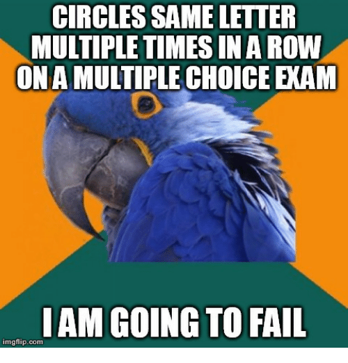 Fail, Circles, and Com: CIRCLES SAME LETTER  MULTIPLETIMES IN A ROW  ON A MULTIPLE CHOICE EXAM  IAM GOING TO FAIL  imgflip.com