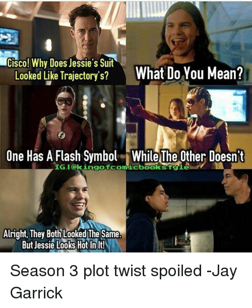 trajectory: Cisco! Why Does Jessie's Suit  What Do You Mean?  Looked Like Trajectory's?  One Has A Flash Symbol While The Other Doesnt  IG-I EkingofcomicbookstEnie  Alright, They Both Looked The Same  But Jessie Looks Hot In  It! Season 3 plot twist spoiled -Jay Garrick