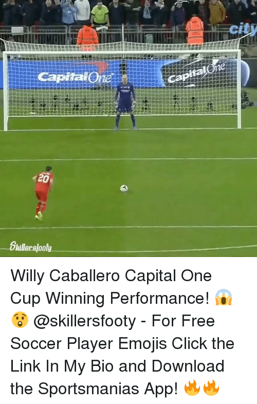 Click, Memes, and Soccer: cit  Capital  ralone  20  Bkillerslooty Willy Caballero Capital One Cup Winning Performance! 😱😲 @skillersfooty - For Free Soccer Player Emojis Click the Link In My Bio and Download the Sportsmanias App! 🔥🔥