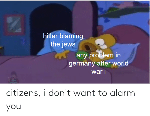 I Dont Want: citizens, i don't want to alarm you