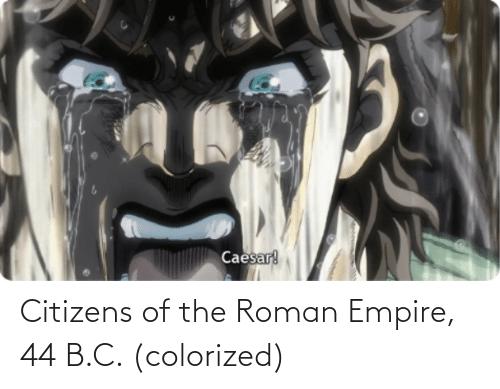 Roman: Citizens of the Roman Empire, 44 B.C. (colorized)