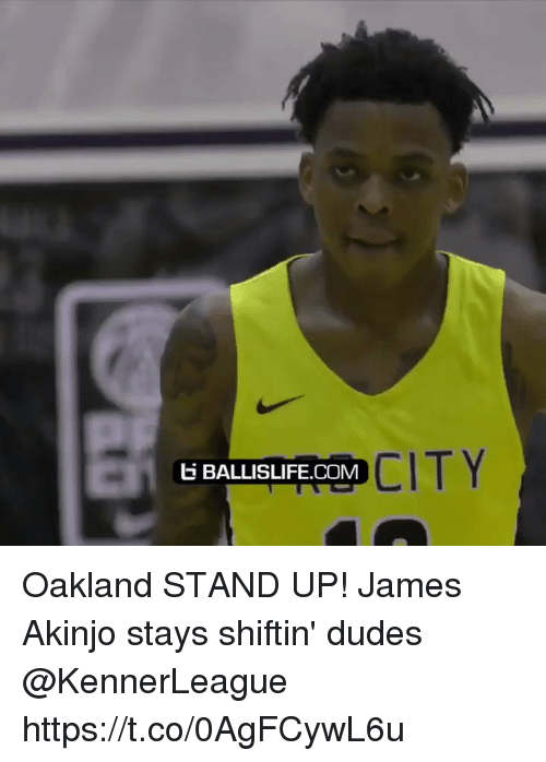 esmemes.com: CITY  BALLISLIFE.COM Oakland STAND UP! James Akinjo stays shiftin' dudes @KennerLeague https://t.co/0AgFCywL6u